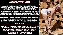 Sindy Rose self anal fisting & prolapse in public at abandoned camel post