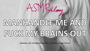 EroticAudio - ASMR Manhandle Me And Fuck My Brains Out, Dirty Talk